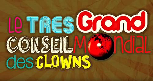 Teaser du Très Grand Conseil Mondial des Clowns 2015